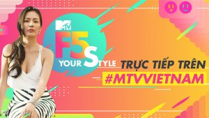 F5 YOUR STYLE - KÊNH MTV VIETNAM